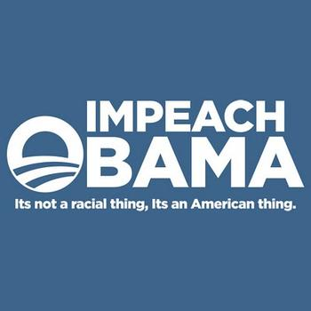 Impeach Obama It is not a racial thing