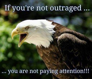 if youre not outraged you are not paying attention