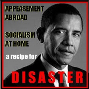 Obama Appeasement Abroad Socialism at home recipe for disaster