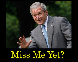 George W Bush Miss me yet