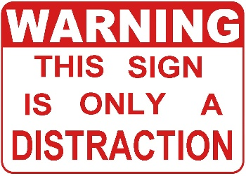 warning this sign is only a distraction